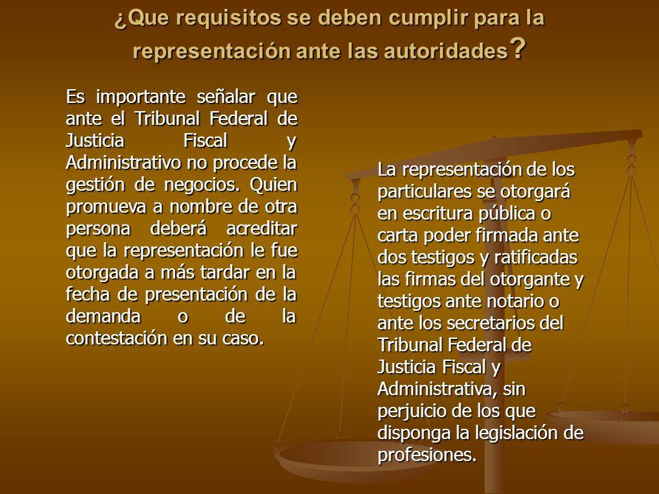 ¿Que requisitos se deben cumplir para la representación ante las autoridades ? Es importante señalar que ante el Tribunal Federal de Justicia Fiscal y