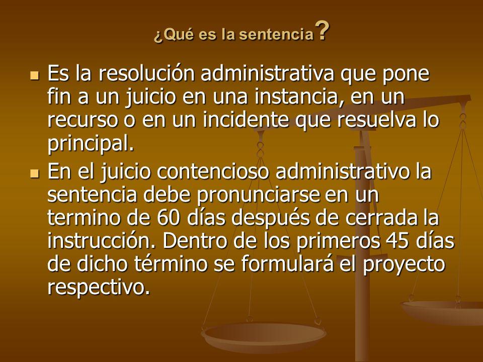 ¿Qué es la sentencia ? Es la resolución administrativa que pone fin a un juicio en una instancia, en un recurso o en un incidente que resuelva lo prin