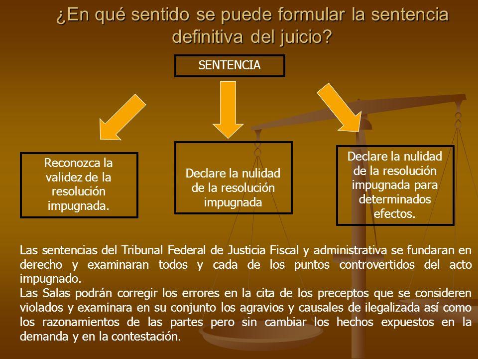 ¿En qué sentido se puede formular la sentencia definitiva del juicio? SENTENCIA Declare la nulidad de la resolución impugnada Reconozca la validez de
