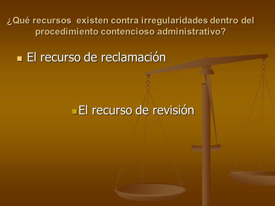 ¿Qué recursos existen contra irregularidades dentro del procedimiento contencioso administrativo? El recurso de reclamación El recurso de reclamación