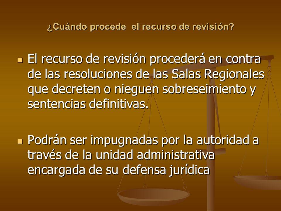 ¿Cuándo procede el recurso de revisión? El recurso de revisión procederá en contra de las resoluciones de las Salas Regionales que decreten o nieguen