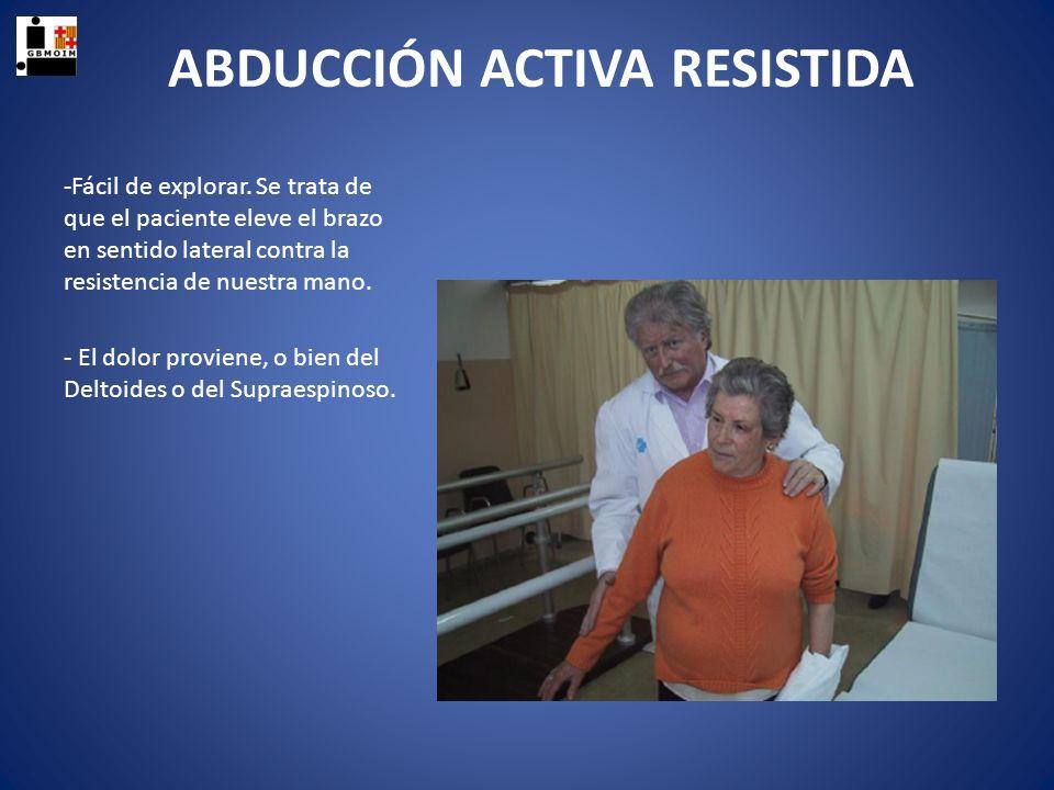 ABDUCCIÓN ACTIVA RESISTIDA -Fácil de explorar. Se trata de que el paciente eleve el brazo en sentido lateral contra la resistencia de nuestra mano. -