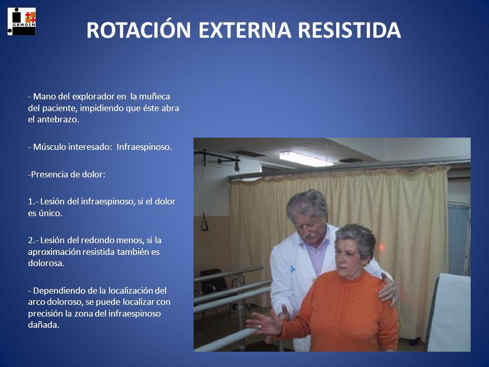 ROTACIÓN EXTERNA RESISTIDA - Mano del explorador en la muñeca del paciente, impidiendo que éste abra el antebrazo. - Músculo interesado: Infraespinoso