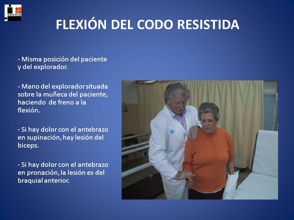FLEXIÓN DEL CODO RESISTIDA - Misma posición del paciente y del explorador. - Mano del explorador situada sobre la muñeca del paciente, haciendo de fre