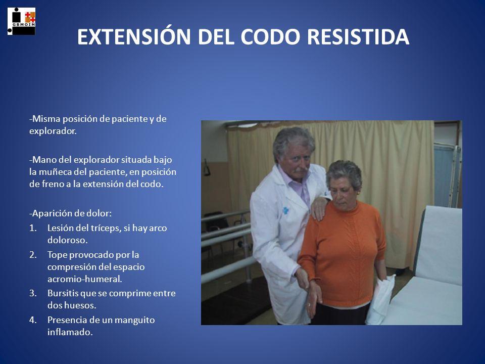EXTENSIÓN DEL CODO RESISTIDA -Misma posición de paciente y de explorador. -Mano del explorador situada bajo la muñeca del paciente, en posición de fre