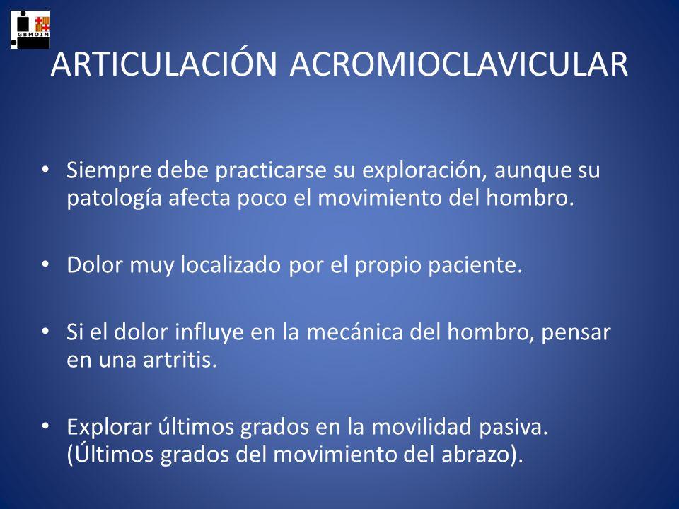 ARTICULACIÓN ACROMIOCLAVICULAR Siempre debe practicarse su exploración, aunque su patología afecta poco el movimiento del hombro. Dolor muy localizado