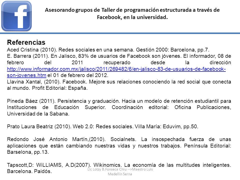 Asesorando grupos de Taller de programación estructurada a través de Facebook, en la universidad. Referencias Aced Cristina (2010). Redes sociales en