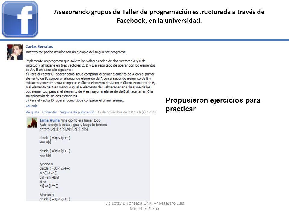 Asesorando grupos de Taller de programación estructurada a través de Facebook, en la universidad. Propusieron ejercicios para practicar Lic Lotzy B.Fo