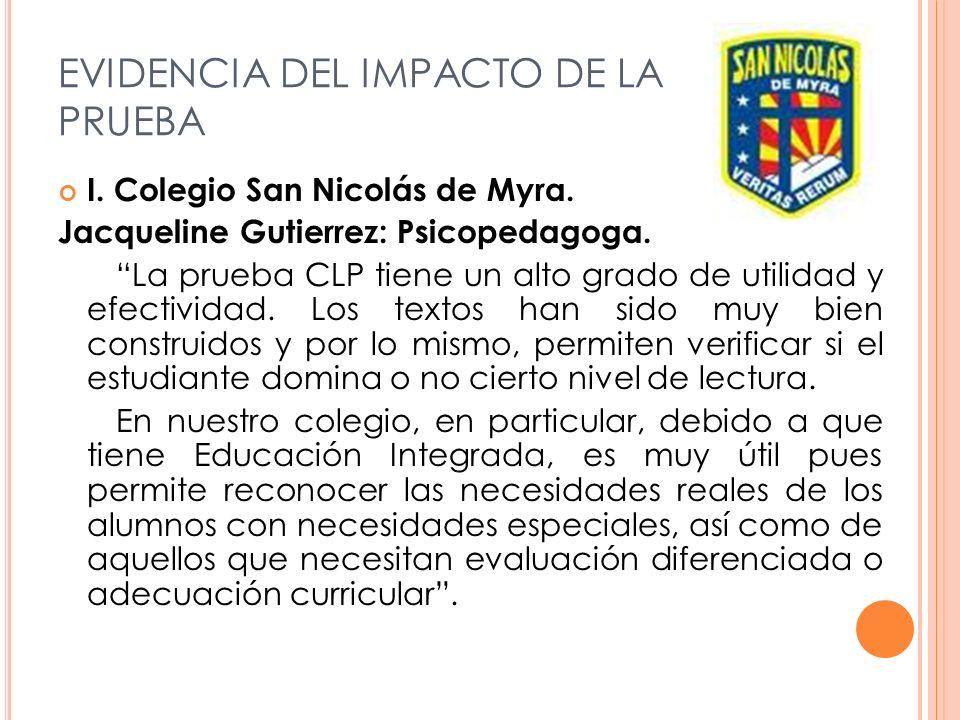 EVIDENCIA DEL IMPACTO DE LA PRUEBA I. Colegio San Nicolás de Myra. Jacqueline Gutierrez: Psicopedagoga. La prueba CLP tiene un alto grado de utilidad