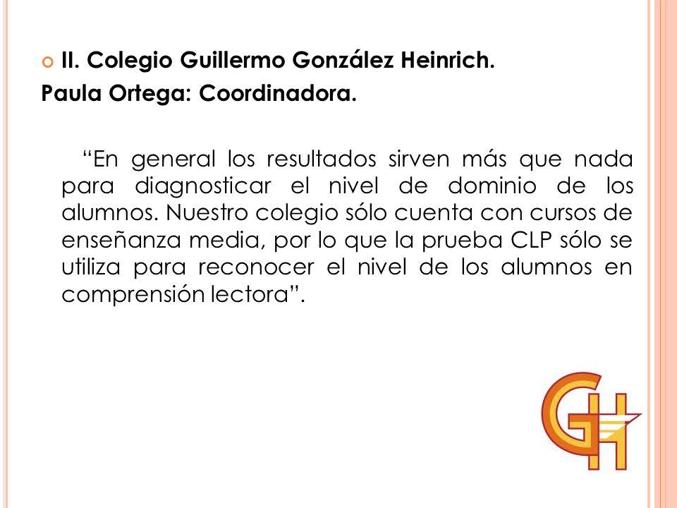 II. Colegio Guillermo González Heinrich. Paula Ortega: Coordinadora. En general los resultados sirven más que nada para diagnosticar el nivel de domin