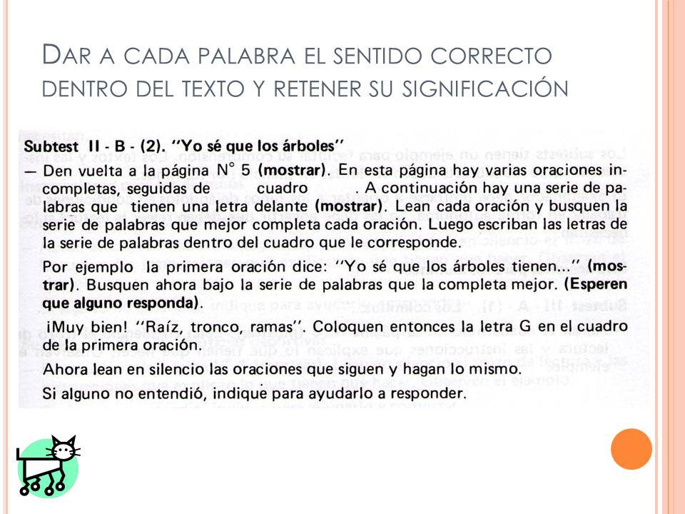 D AR A CADA PALABRA EL SENTIDO CORRECTO DENTRO DEL TEXTO Y RETENER SU SIGNIFICACIÓN