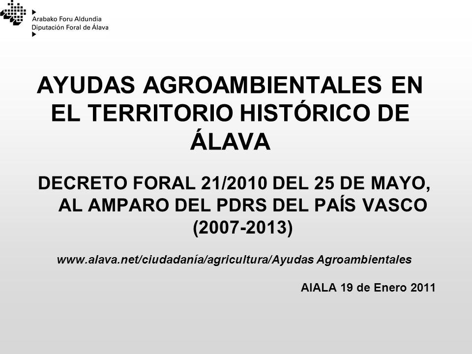 AYUDAS AGROAMBIENTALES EN EL TERRITORIO HISTÓRICO DE ÁLAVA DECRETO FORAL 21/2010 DEL 25 DE MAYO, AL AMPARO DEL PDRS DEL PAÍS VASCO (2007-2013) www.ala