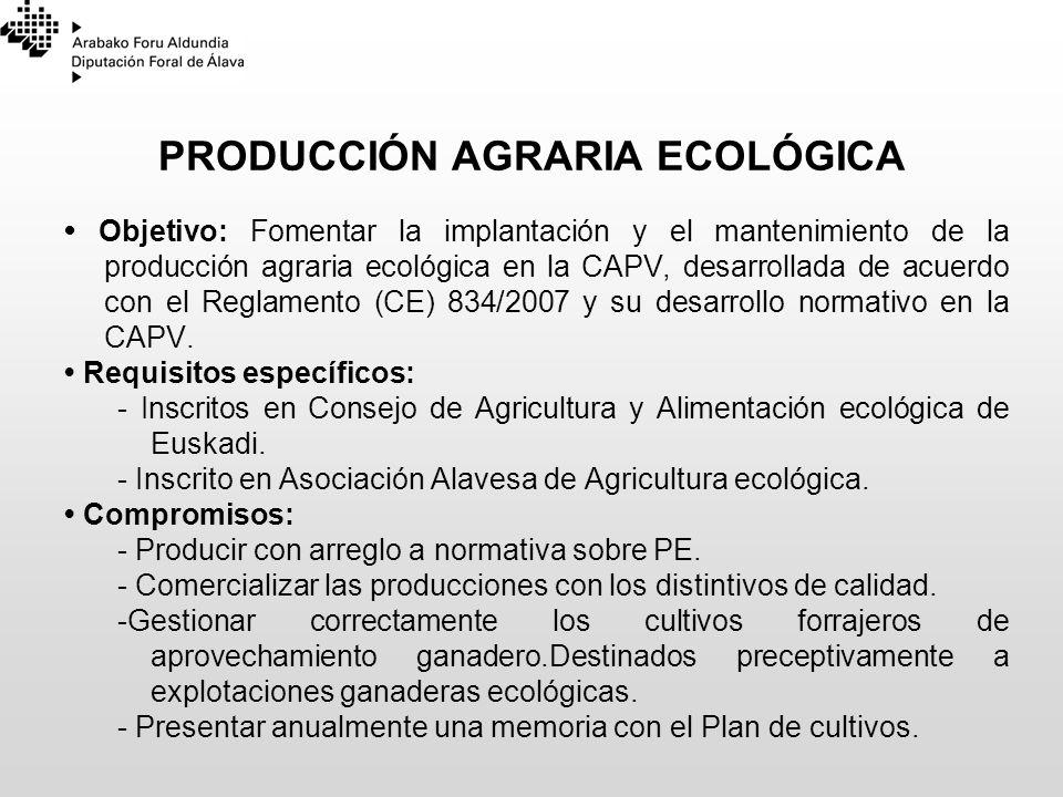 PRODUCCIÓN AGRARIA ECOLÓGICA Objetivo: Fomentar la implantación y el mantenimiento de la producción agraria ecológica en la CAPV, desarrollada de acue