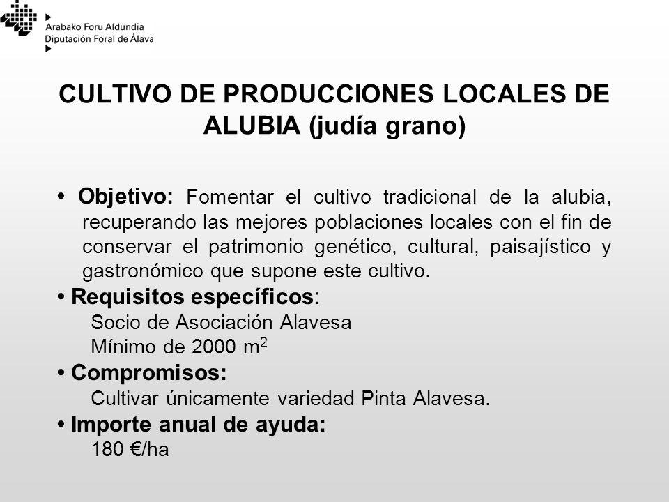 CULTIVO DE PRODUCCIONES LOCALES DE ALUBIA (judía grano) Objetivo: Fomentar el cultivo tradicional de la alubia, recuperando las mejores poblaciones lo
