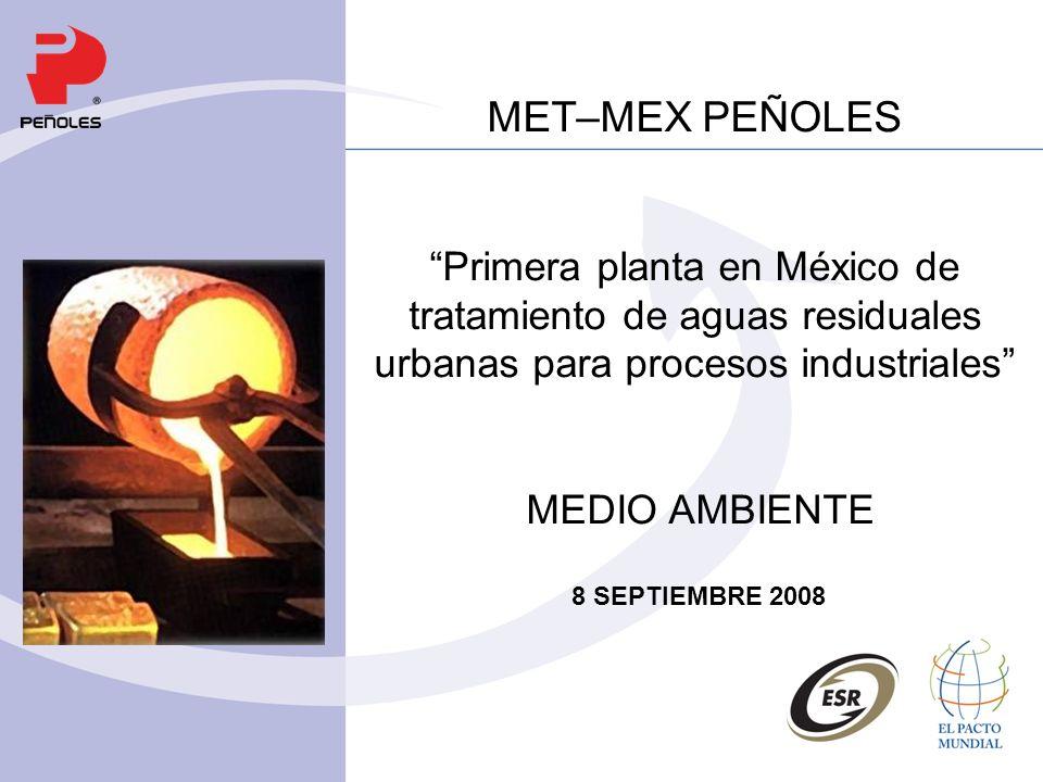 MET–MEX PEÑOLES Primera planta en México de tratamiento de aguas residuales urbanas para procesos industriales MEDIO AMBIENTE 8 SEPTIEMBRE 2008