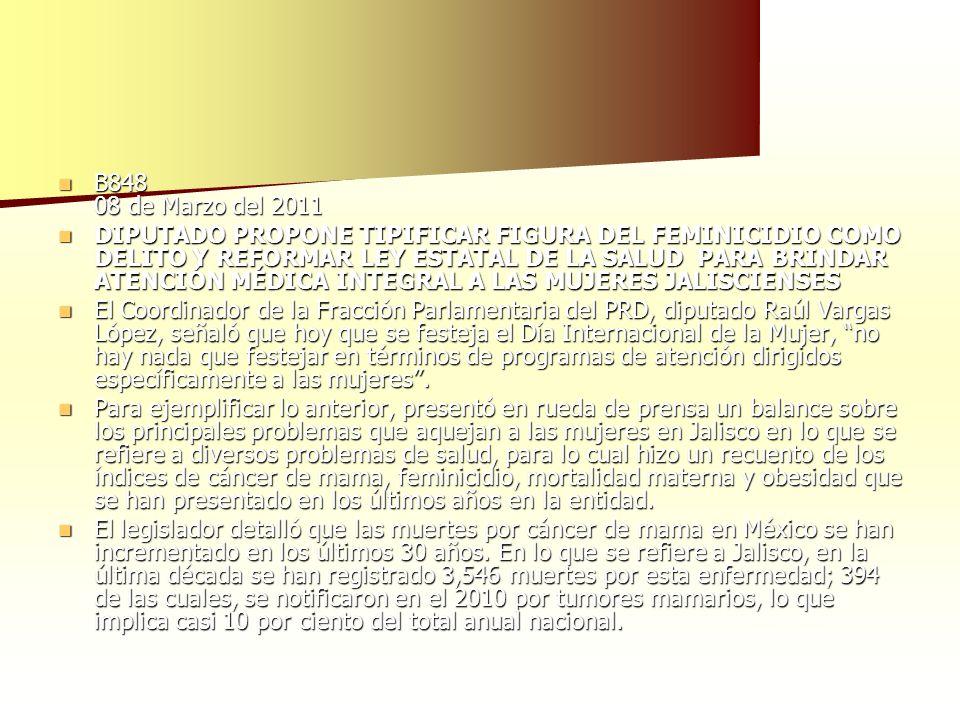 B848 08 de Marzo del 2011 B848 08 de Marzo del 2011 DIPUTADO PROPONE TIPIFICAR FIGURA DEL FEMINICIDIO COMO DELITO Y REFORMAR LEY ESTATAL DE LA SALUD P