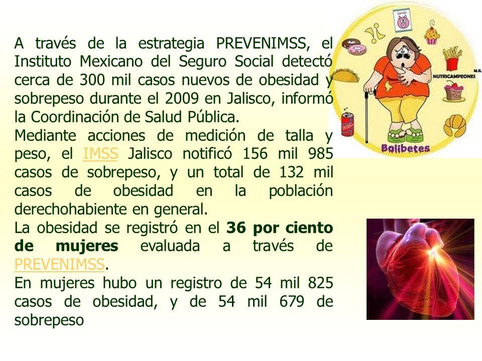 A través de la estrategia PREVENIMSS, el Instituto Mexicano del Seguro Social detectó cerca de 300 mil casos nuevos de obesidad y sobrepeso durante el