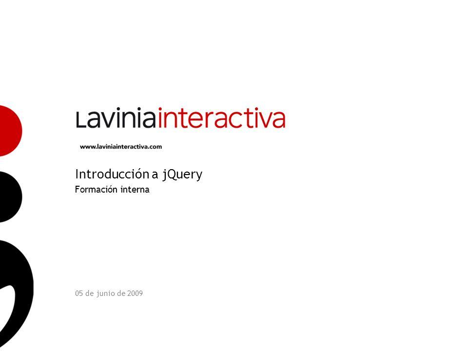 Introducción a jQuery Formación interna 05 de junio de 2009