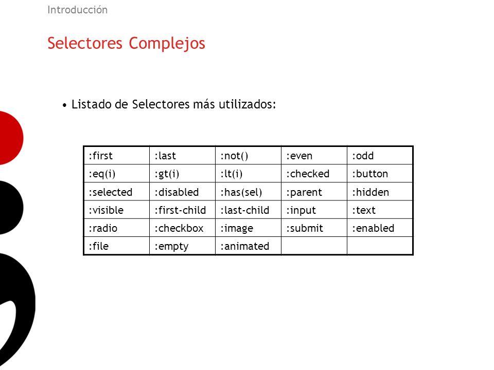 Selectores Complejos Introducción Listado de Selectores más utilizados: :first:last:not():even:odd :eq(i):gt(i):lt(i):checked:button :selected:disable