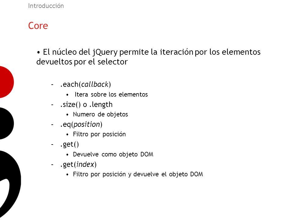 Core Introducción El núcleo del jQuery permite la iteración por los elementos devueltos por el selector –.each(callback) Itera sobre los elementos –.s
