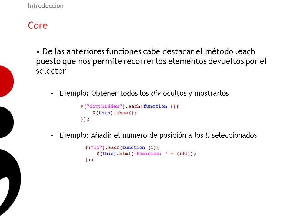 Core Introducción De las anteriores funciones cabe destacar el método.each puesto que nos permite recorrer los elementos devueltos por el selector –Ej