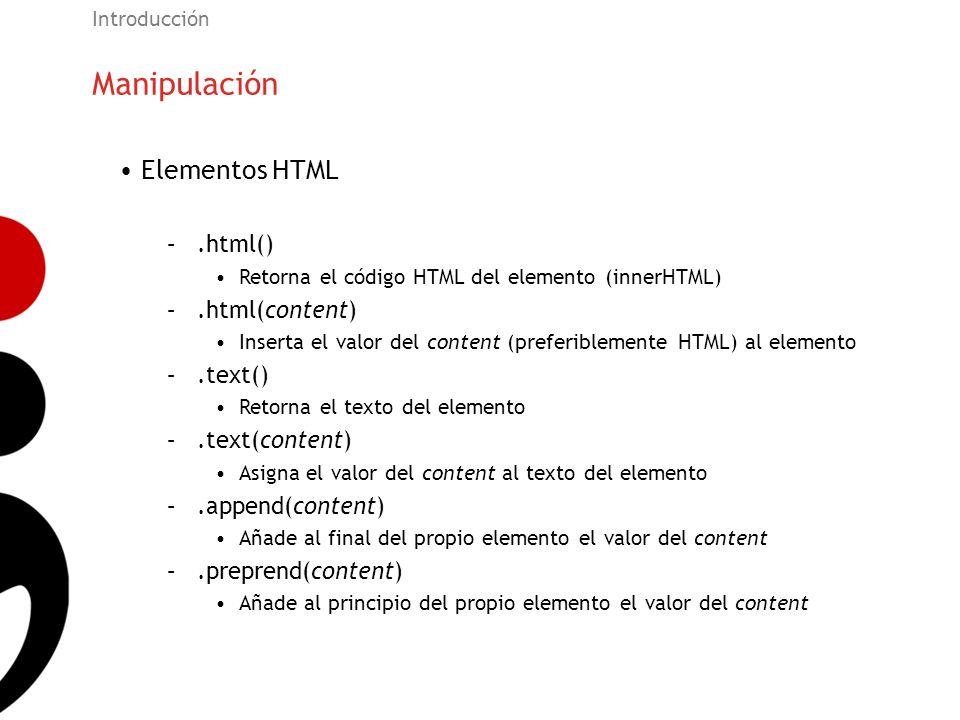 Manipulación Introducción Elementos HTML –.html() Retorna el código HTML del elemento (innerHTML) –.html(content) Inserta el valor del content (prefer