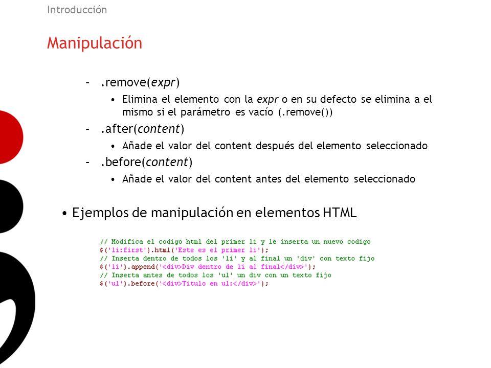Manipulación Introducción –.remove(expr) Elimina el elemento con la expr o en su defecto se elimina a el mismo si el parámetro es vacío (.remove()) –.