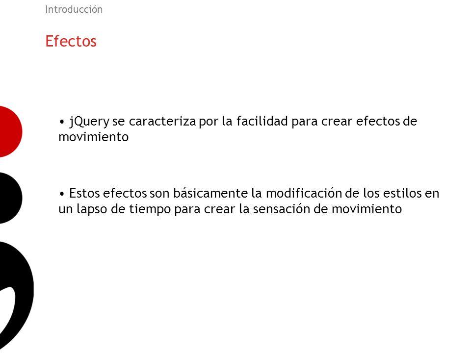 Efectos Introducción jQuery se caracteriza por la facilidad para crear efectos de movimiento Estos efectos son básicamente la modificación de los esti