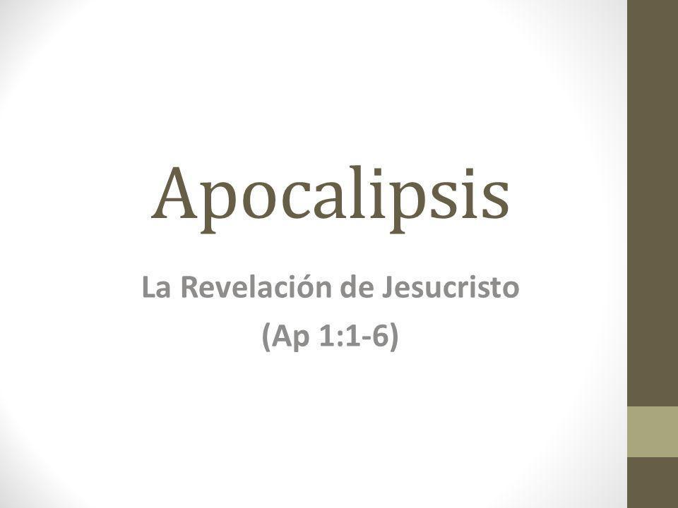 Apocalipsis La Revelación de Jesucristo (Ap 1:1-6)