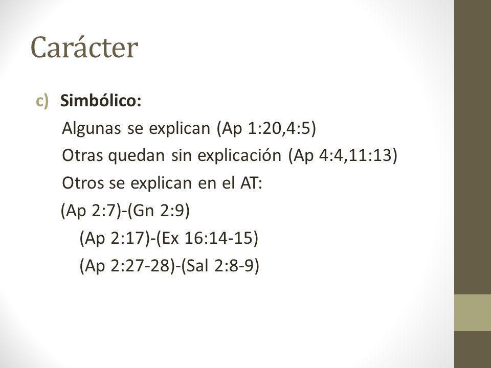Carácter c)Simbólico: Algunas se explican (Ap 1:20,4:5) Otras quedan sin explicación (Ap 4:4,11:13) Otros se explican en el AT: (Ap 2:7)-(Gn 2:9) (Ap