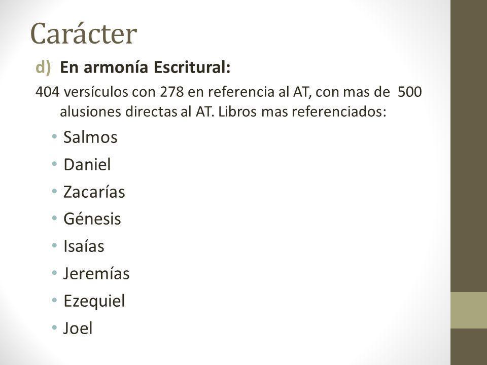 Carácter d)En armonía Escritural: 404 versículos con 278 en referencia al AT, con mas de 500 alusiones directas al AT. Libros mas referenciados: Salmo