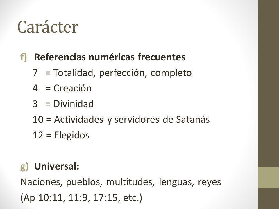 Carácter f)Referencias numéricas frecuentes 7 = Totalidad, perfección, completo 4 = Creación 3 = Divinidad 10 = Actividades y servidores de Satanás 12