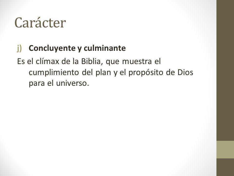 Carácter j)Concluyente y culminante Es el clímax de la Biblia, que muestra el cumplimiento del plan y el propósito de Dios para el universo.