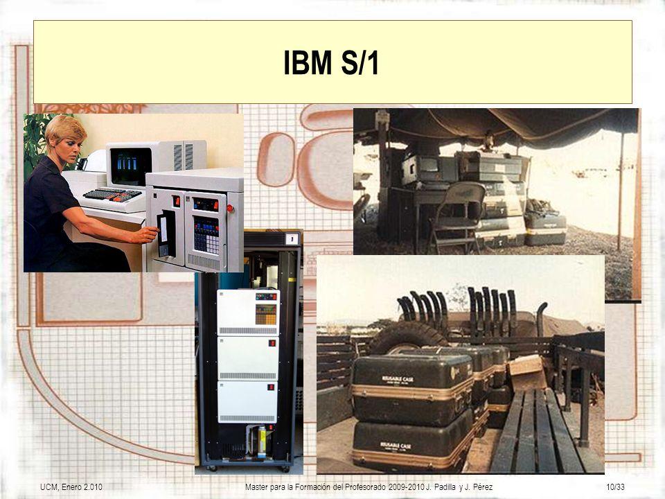 UCM, Enero 2.010Master para la Formación del Profesorado 2009-2010 J. Padilla y J. Pérez10/33 IBM S/1