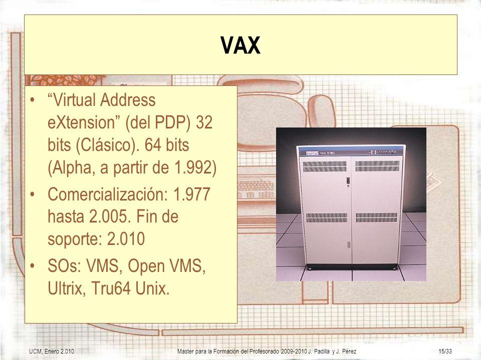 UCM, Enero 2.010Master para la Formación del Profesorado 2009-2010 J. Padilla y J. Pérez15/33 VAX Virtual Address eXtension (del PDP) 32 bits (Clásico