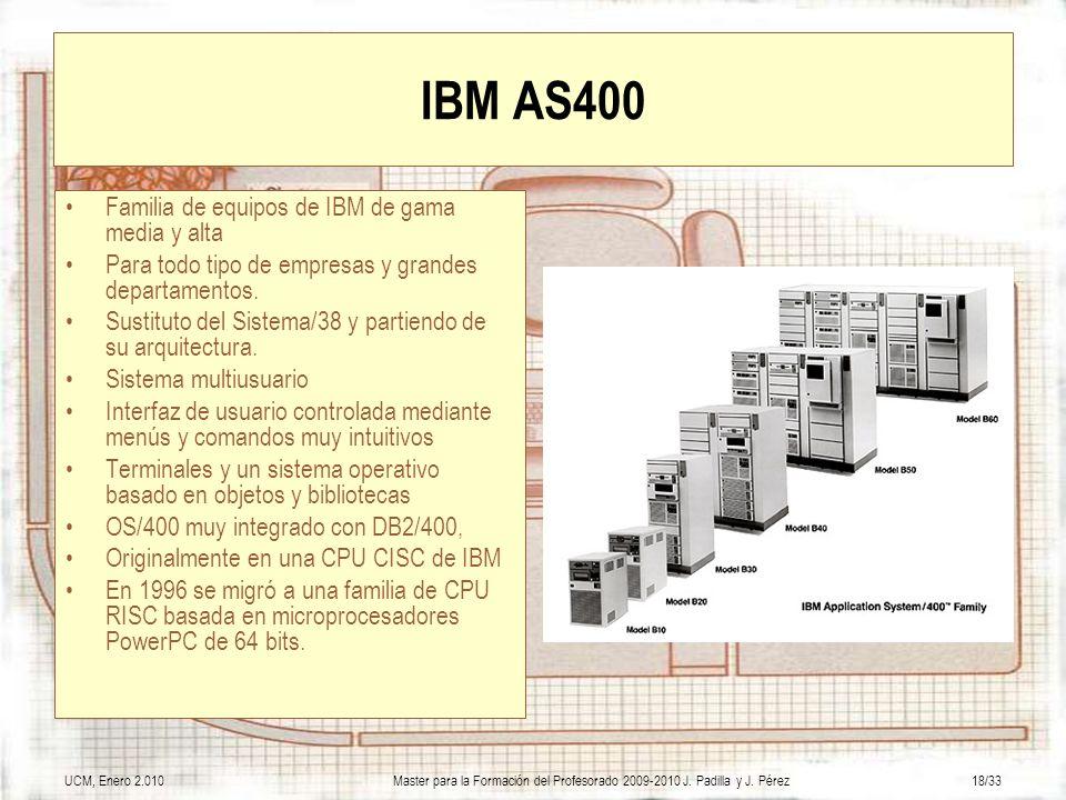 UCM, Enero 2.010Master para la Formación del Profesorado 2009-2010 J. Padilla y J. Pérez18/33 IBM AS400 Familia de equipos de IBM de gama media y alta
