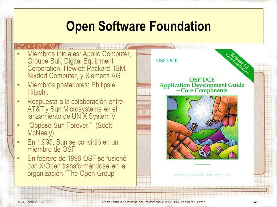 UCM, Enero 2.010Master para la Formación del Profesorado 2009-2010 J. Padilla y J. Pérez24/33 Open Software Foundation Miembros iniciales: Apollo Comp
