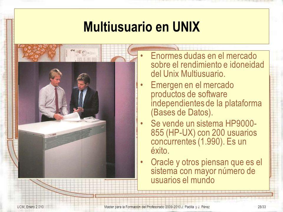 UCM, Enero 2.010Master para la Formación del Profesorado 2009-2010 J. Padilla y J. Pérez28/33 Multiusuario en UNIX Enormes dudas en el mercado sobre e