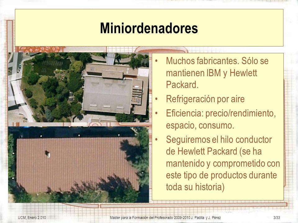 UCM, Enero 2.010Master para la Formación del Profesorado 2009-2010 J. Padilla y J. Pérez3/33 Miniordenadores Muchos fabricantes. Sólo se mantienen IBM