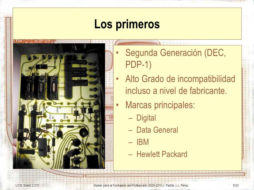 UCM, Enero 2.010Master para la Formación del Profesorado 2009-2010 J. Padilla y J. Pérez5/33 Los primeros Segunda Generación (DEC, PDP-1) Alto Grado d