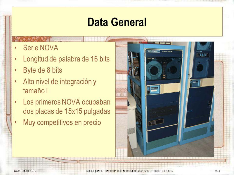 UCM, Enero 2.010Master para la Formación del Profesorado 2009-2010 J. Padilla y J. Pérez7/33 Data General Serie NOVA Longitud de palabra de 16 bits By