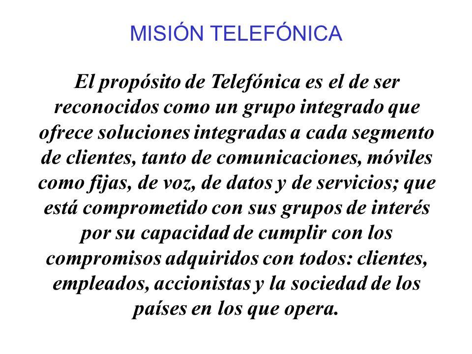 MISIÓN TELEFÓNICA El propósito de Telefónica es el de ser reconocidos como un grupo integrado que ofrece soluciones integradas a cada segmento de clie