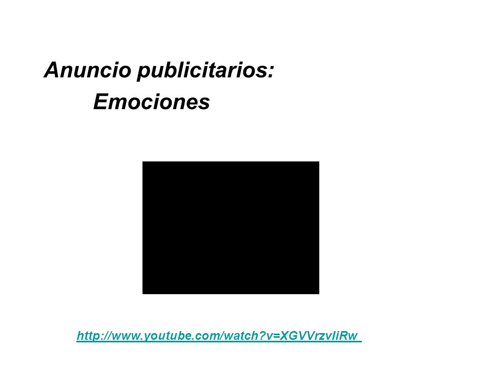 Anuncio publicitarios: Emociones http://www.youtube.com/watch?v=XGVVrzvIiRw