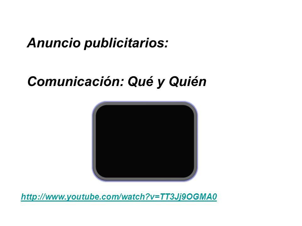 Anuncio publicitarios: Comunicación: Qué y Quién http://www.youtube.com/watch?v=TT3Jj9OGMA0