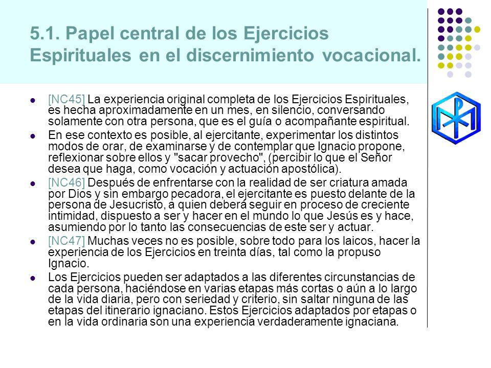 5.1. Papel central de los Ejercicios Espirituales en el discernimiento vocacional. [NC45] La experiencia original completa de los Ejercicios Espiritua