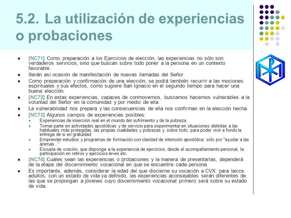 5.2.La utilización de experiencias o probaciones [NC71] Como preparación a los Ejercicios de elección, las experiencias no sólo son verdaderos servici