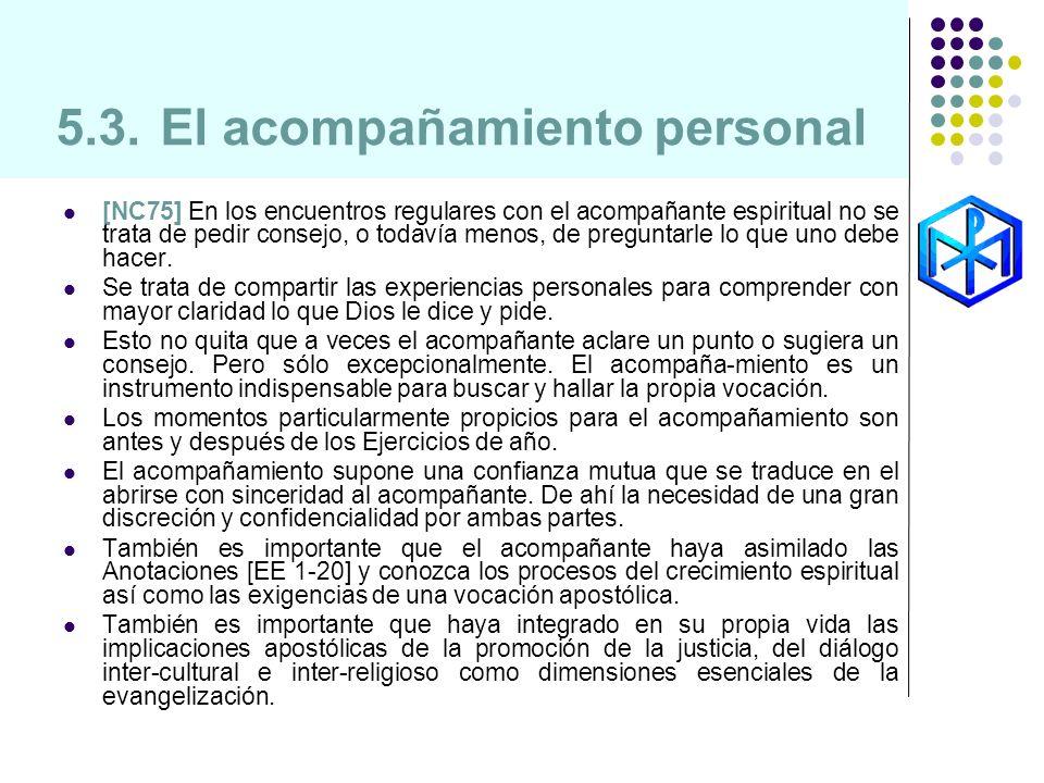 5.3.El acompañamiento personal [NC75] En los encuentros regulares con el acompañante espiritual no se trata de pedir consejo, o todavía menos, de preg