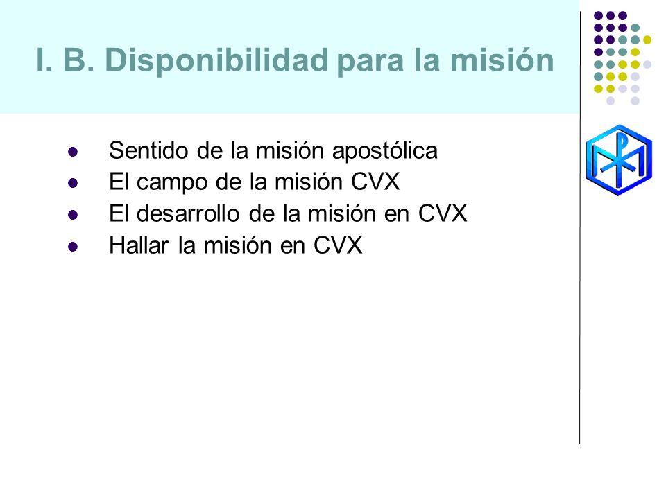 I. B. Disponibilidad para la misión Sentido de la misión apostólica El campo de la misión CVX El desarrollo de la misión en CVX Hallar la misión en CV