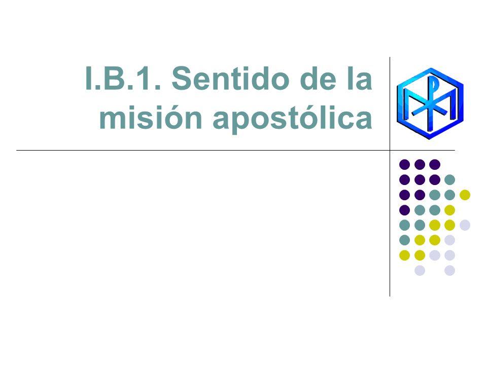I.B.1. Sentido de la misión apostólica