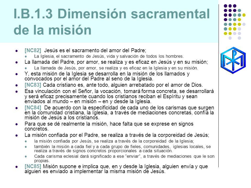 I.B.1.3 Dimensión sacramental de la misión [NC82] Jesús es el sacramento del amor del Padre; La Iglesia, el sacramento de Jesús, vida y salvación de t